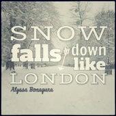 Snow Falls Down Like London by Alyssa Bonagura