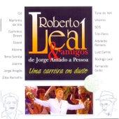 Uma Carreira Em Dueto - Roberto Leal & Amigos de Jorge Amado a Pessoa (Bonus Track Version) de Roberto Leal