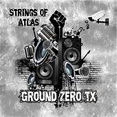 Ground Zero, Tx by Strings Of Atlas