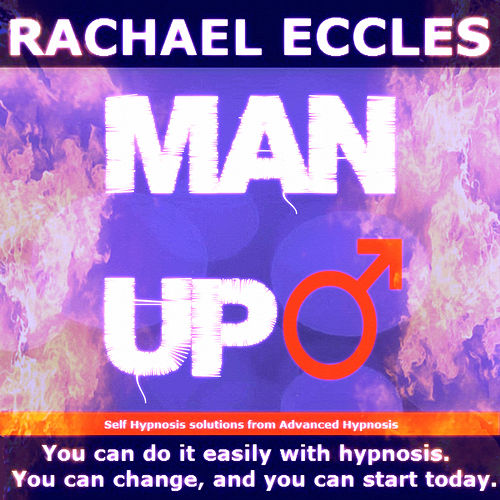 Self Hypnosis - Man Up: Cool, Calm & Courageous, That's You by Rachael Eccles