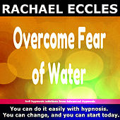 Self Hypnosis - Overcome Fear of Water by Rachael Eccles