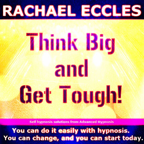 Self Hypnosis - Think Big & Get Tough!: Ambition, Motivation & Strength by Rachael Eccles