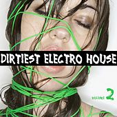 Dirtiest Electro House, Vol. 2 by Various Artists