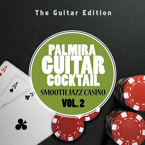 Smooth Jazz Casino, Vol. 2 (The Guitar Edition) by Palmira Guitar Cocktail