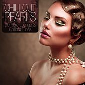 Chillout Pearls - 30 Pure Lounge & Chillout Tunes by Various Artists