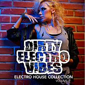 Dirty Electro Vibes, Vol. 5 (Eelctro House Collection) by Various Artists