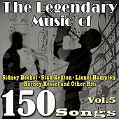 The Legendary Music of Sidney Bechet, Stan Kenton, Lionel Hampton, Barney Kessel and Other Hits, Vol. 5 (150 songs) by Various Artists