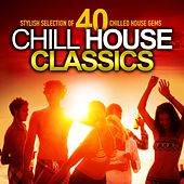 Chill House Classics (Stylish Selection of 40 Chilled House Gems) von Various Artists