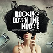 Rocking Down The House - Electrified House Tunes, Vol. 14 von Various Artists