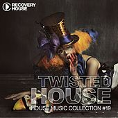 Twisted House, Vol. 19 (House Music Collection) by Various Artists