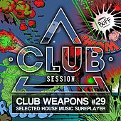 Club Session Pres. Club Weapons No. 29 by Various Artists