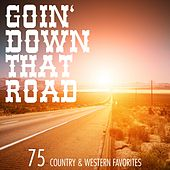 Goin´ Down That Road (75 Country & Western Favorites) by Various Artists
