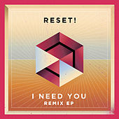 I Need You (Remixes) by Reset