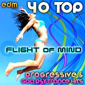 Flight Of Mind (40 Progressive & Goa Psy Trance Hits) by Various Artists