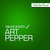 Highlights of Art Pepper by Art Pepper