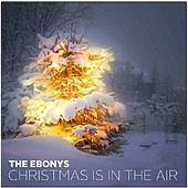 Christmas Is in the Air by The Ebonys