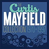 The Curtis Mayfield Collection 1970 - 1997 by Curtis Mayfield