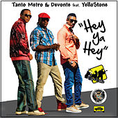 Hey Ya Hey (feat. Yellostone) - Single by Tanto Metro & Devonte