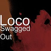 Swagged Out de Loco
