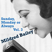 Sunday, Monday or Always, Vol. 3 by Mildred Bailey