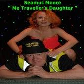 Me Traveller's Daughter by Seamus Moore