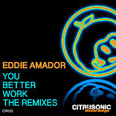 You Better Work (The Remixes) by Eddie Amador