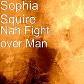 Nah Fight over Man by Sophia Squire