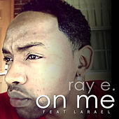 On Me (feat. Larael) - Single by Raye