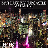 My House Is Your Castle, Vol. Five - Selected House Tunes by Various Artists