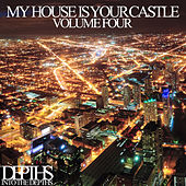 My House Is Your Castle, Vol. Four - Selected House Tunes by Various Artists