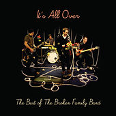 It's All Over - The Best of The Broken Family Band by The Broken Family Band
