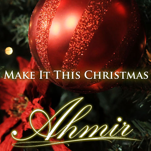 Make It This Christmas by Ahmir