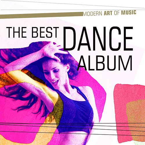 Modern Art of Music: The Best Dance Album by Various Artists