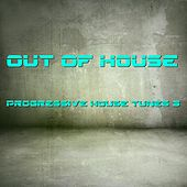 Out of House - Progressive House Tunes 3 von Various Artists