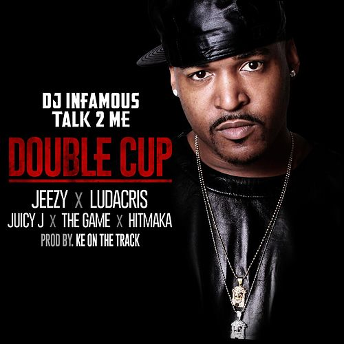 Double Cup feat. Jeezy, Ludacris, Juicy J, The Game and Hitmaka by DJ Infamous