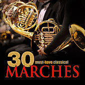 30 Must-Have Classical Marches by Various Artists
