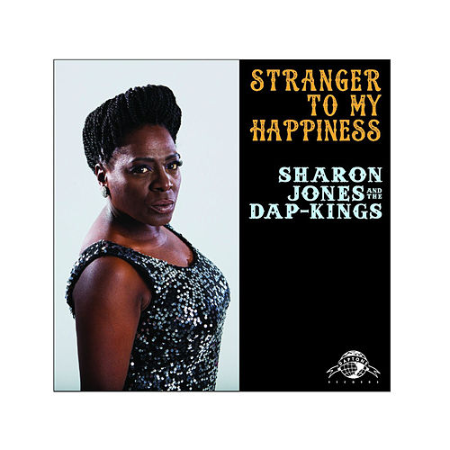 Stranger to My Happiness by Sharon Jones & The Dap-Kings