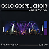 This Is The Day, Live In Montreux by Oslo Gospel Choir