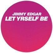 Let Yrself Be by Jimmy Edgar