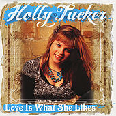 Love Is What She Likes by Holly Tucker