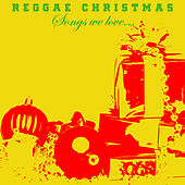 Reggae Christmas Songs We Love by Various Artists