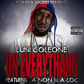 On Everythang (feat. A-Non & A-Loc) by Luni Coleone