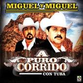 A Puro Corrido Con Tuba by Miguel Y Miguel
