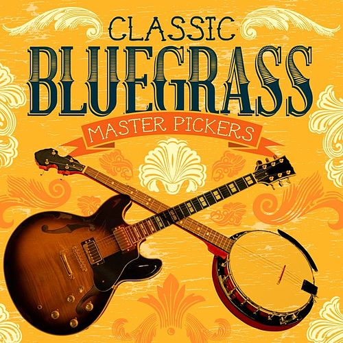 Classic Bluegrass Master Pickers by Various Artists