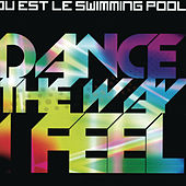 Dance The Way I Feel (Original + Remixes) by Ou Est Le Swimming Pool