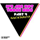 We're Not Those Kids, Pt. 4 (Rave 'N' Dubstep) by Various Artists