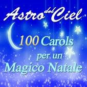 Astro del ciel: 100 Carols per un magico Natale by Various Artists