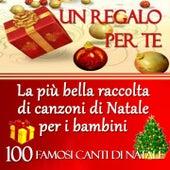 Un regalo per te: la più bella raccolta di canzoni di Natale per i bambini (100 Famosi canti di Natale) by Various Artists