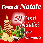 Festa di Natale: 50 canti natalizi per magici momenti by Various Artists