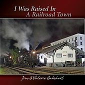 I Was Raised in a Railroad Town by Jim